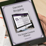 Decisive Blogging Content Planner