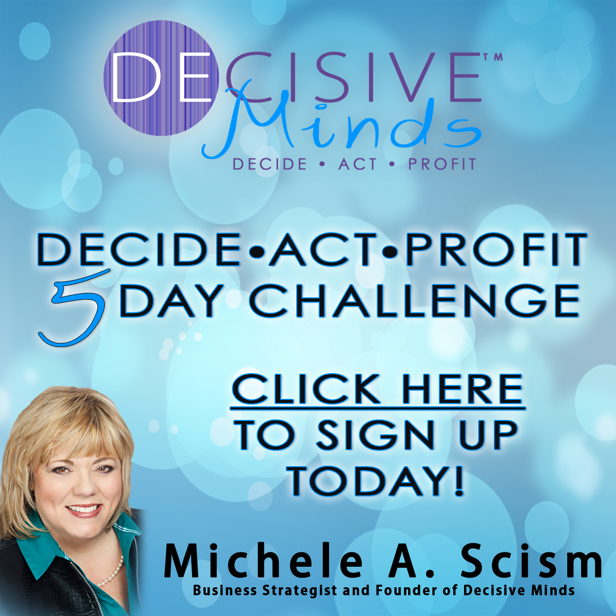 It's Here:  How to Decide, Take Action and Pocket the $$$ – Free Video Series for You!