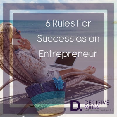 The Six Rules for Success as an Entrepreneur