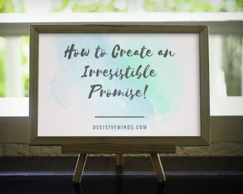How To Create An Irresistible Promise