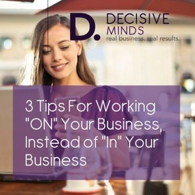 How to Work ON Your Business, Not IN Your Business