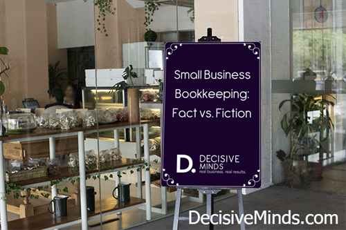 Small Business Bookkeeping: Fact vs. Fiction