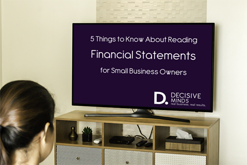 5 Things to Know About Reading Financial Statements for a Small Business Owner