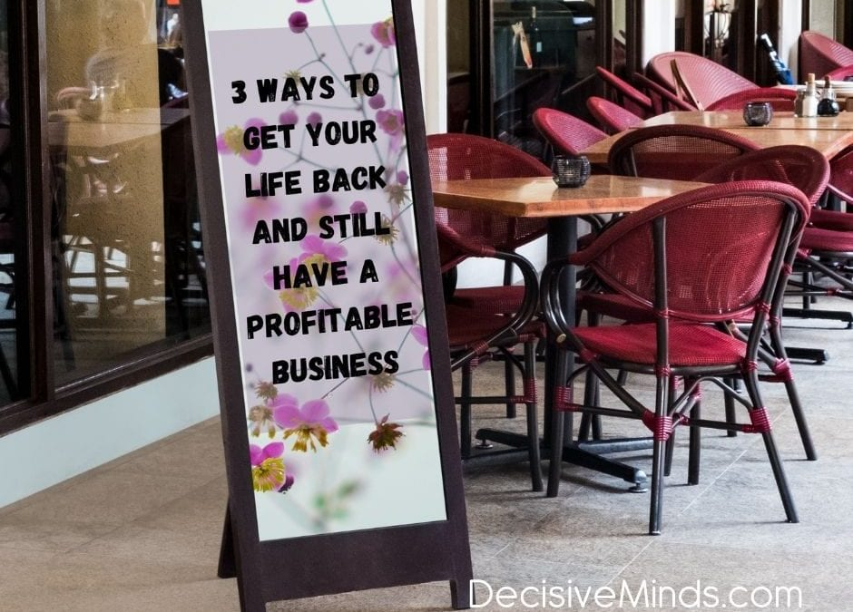 3 Ways to Get Your Life Back And Still Have a Profitable Business