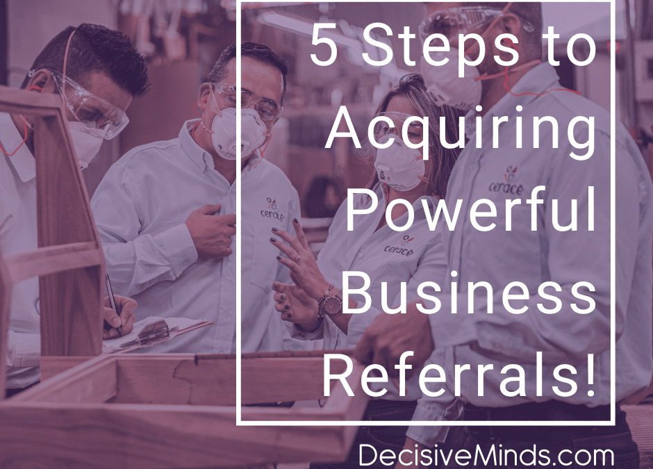 5 Steps to Acquiring Powerful Business Referrals