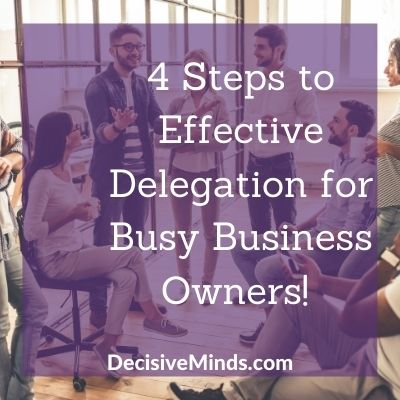 4 Steps to Effective Delegation for Busy Business Owners
