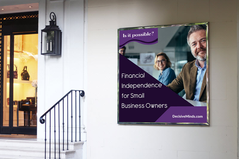 How to Achieve Financial Independence as an Overwhelmed Small Business Owner